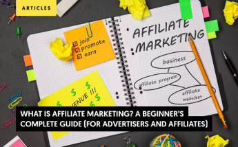 What Is Affiliate Marketing: A Beginner's Complete Guide (For Advertisers and Affiliates)