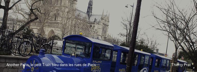 Another Paris, le petit Train bleu dans les rues de Paris Thierry Prat