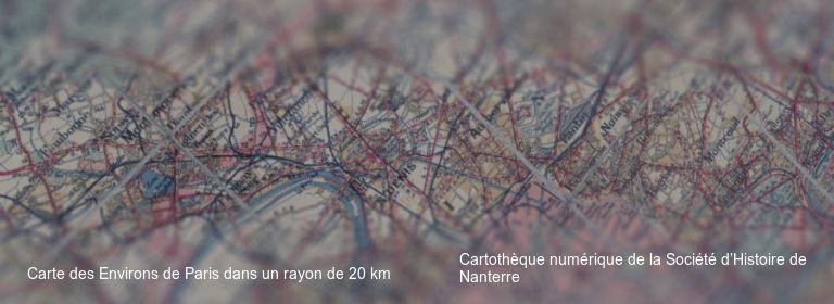 Carte des Environs de Paris dans un rayon de 20 km Cartothèque numérique de la Société d'Histoire de Nanterre