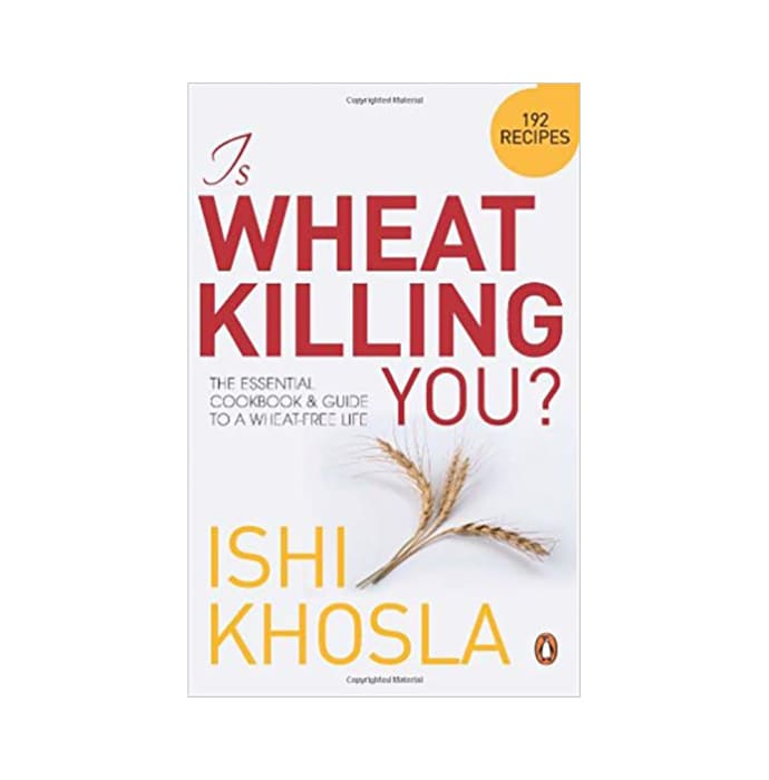 Is Wheat Killing You? by Ishi Khosla