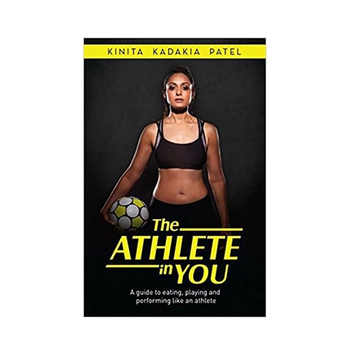 The Athlete in You by Kinita Kadakia Patel