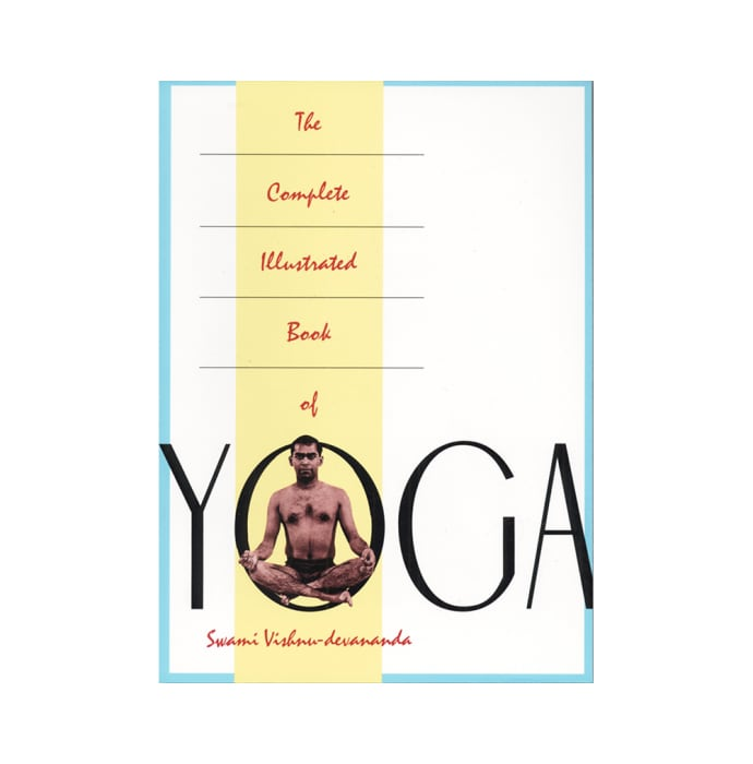 The Complete Illustrated Book of Yoga by Vishnu Devananda