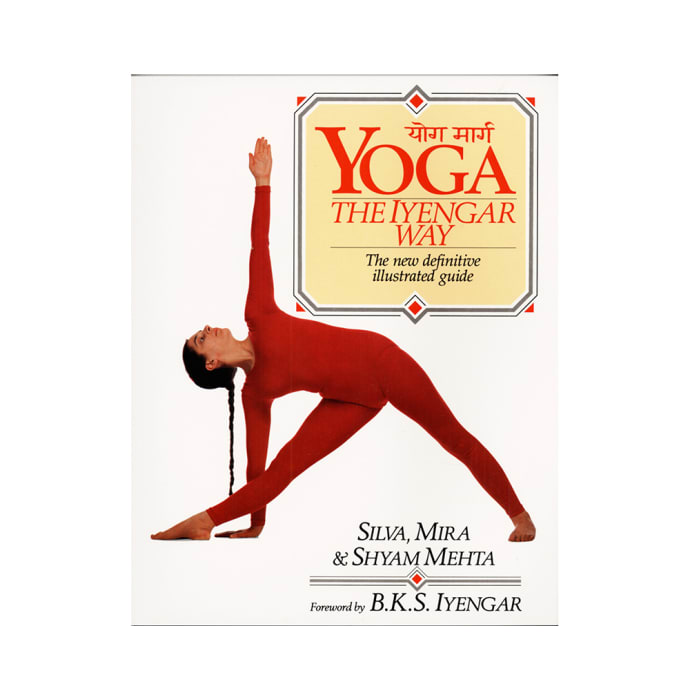 Yoga-The Iyengar Way by Mira , Silva and Shyam Mehta