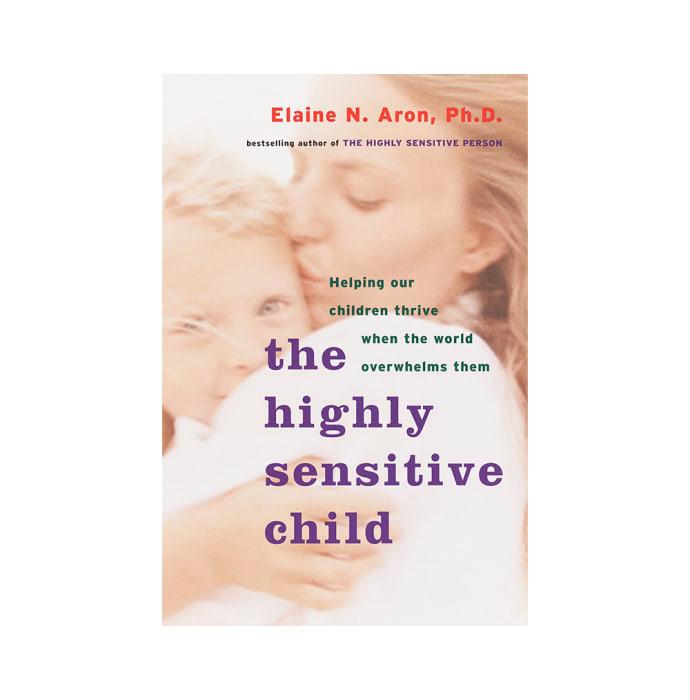 The Highly Sensitive Child by Elaine N. Aron