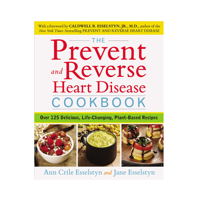 The Prevent and Reverse Heart Disease Cookbook by Ann Crile Esselstyn