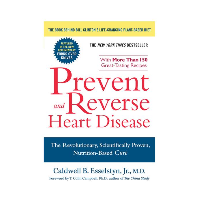 Prevent and Reverse Heart Disease by Caldwell B. Esselstyn Jr.