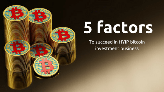 5 key factors that should follow before starting bitcoin investment business with HYIP model