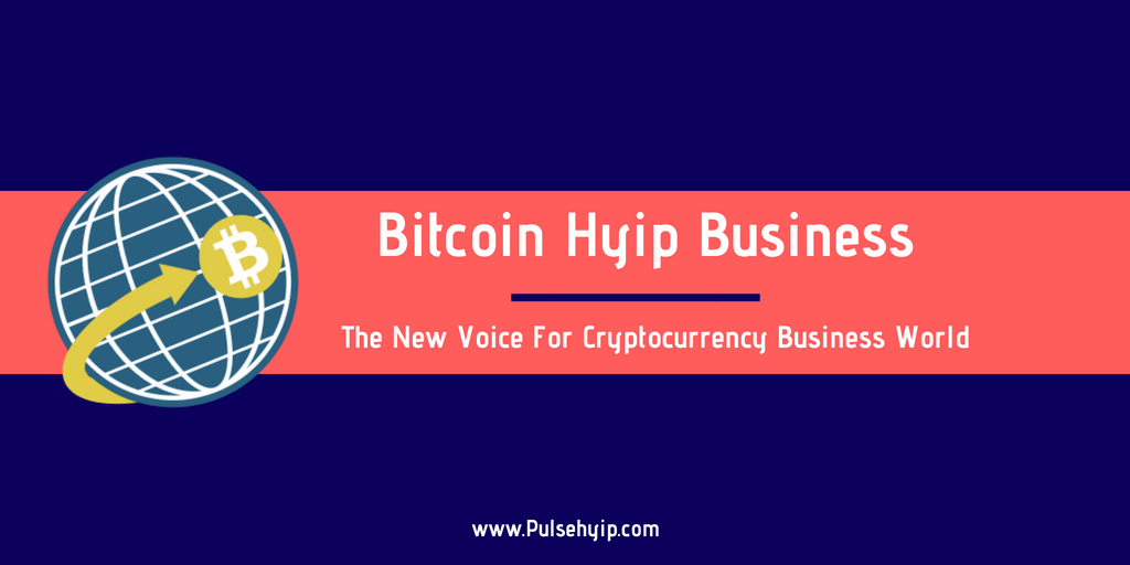 Bitcoin HYIP business is the new voice for cryptocurrency business world - Pulsehyip