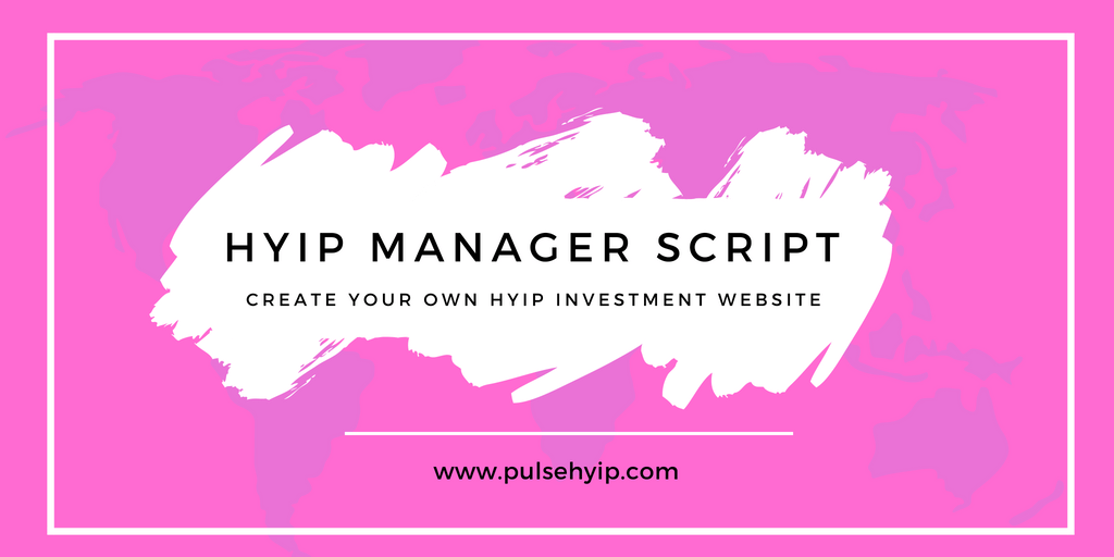 Best HYIP Manager Script - Create your own HYIP Investment Website