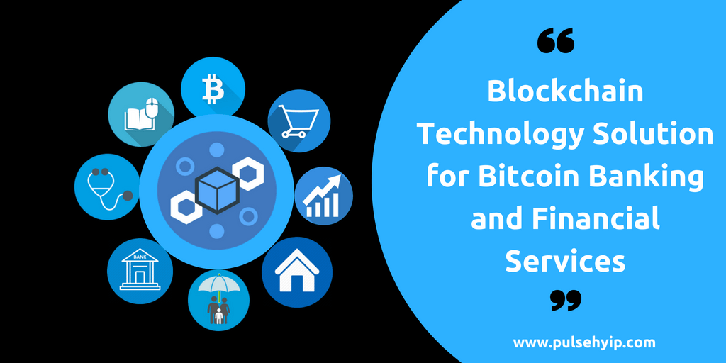 Blockchain Technology solutions for Bitcoin banking and financial services