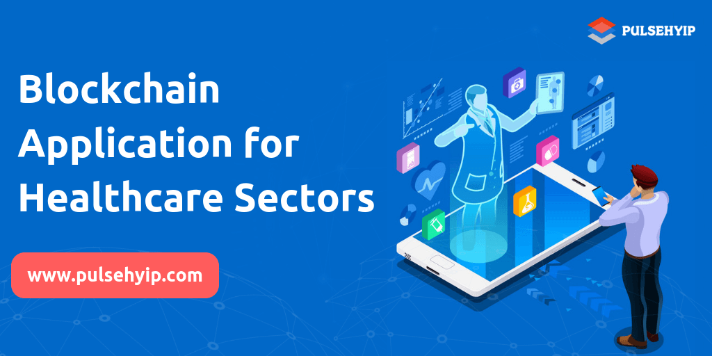 How Does The Blockchain Application Work For Healthcare Sectors?