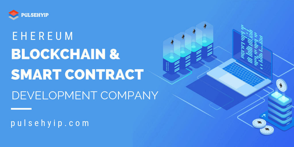 Ethereum Smart Contract and Blockchain Development Company