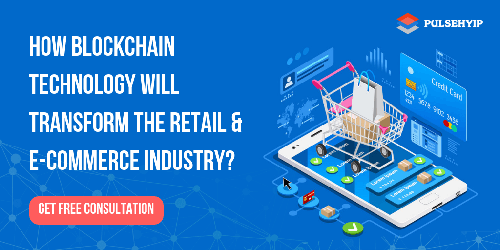 How Blockchain Technology will Transform the Retail & E-Commerce Industry?