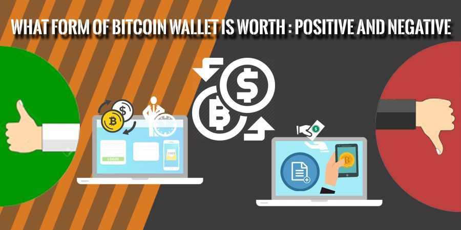 What Form of Bitcoin Wallet is Worth : Positive and Negative