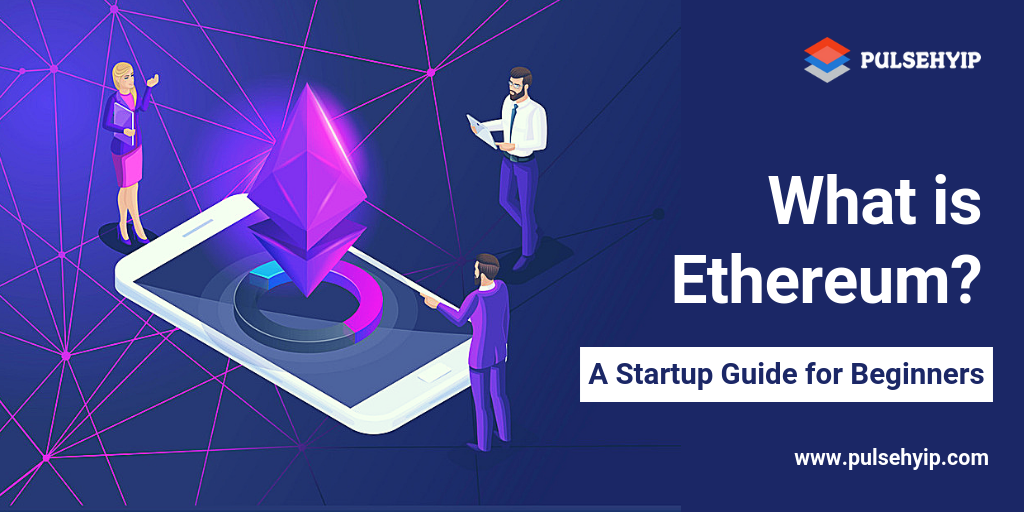 What is Ethereum? A Step-by-Step Startup Guide for Beginners