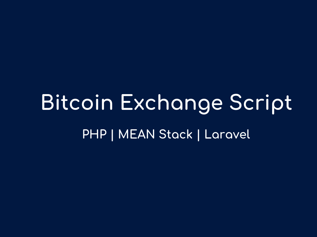 Bitcoin Exchange Script With PHP, MEAN Stack and Laravel Framework