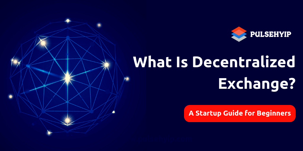 What is Decentralized Exchange? A Step-by-step startup guide for beginners