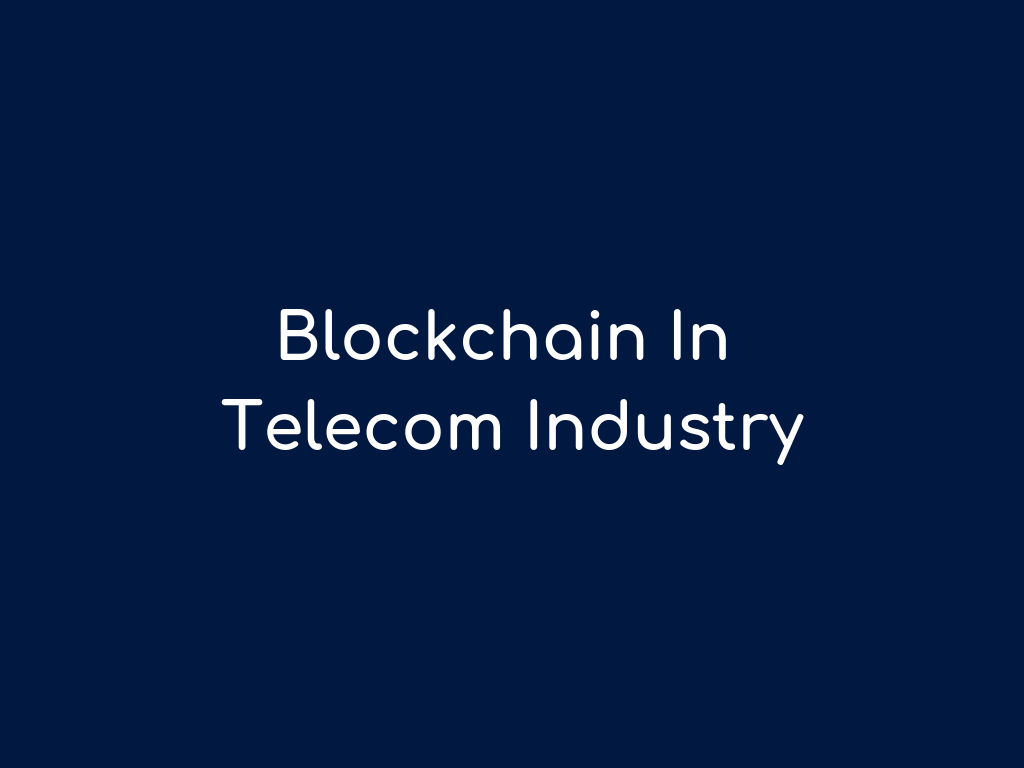 Blockchain Technology Use Cases In Telecom Industry