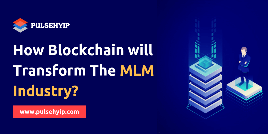 How Blockchain Will Transform The MLM Industry?