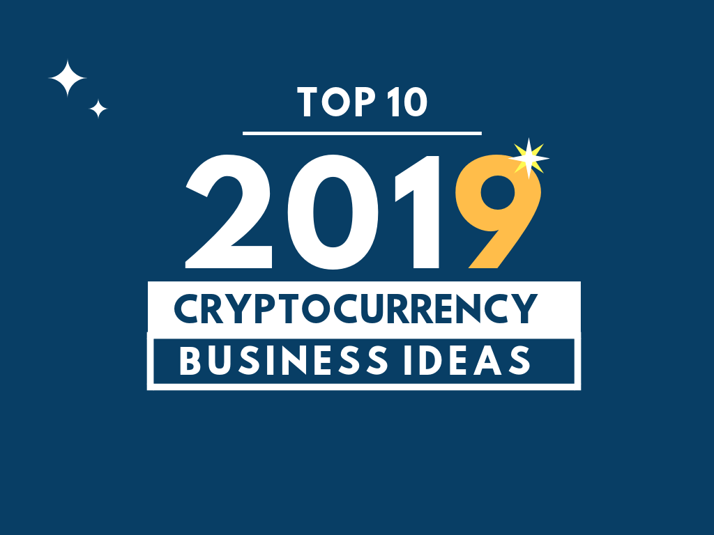 Top 10 Bitcoin & Cryptocurrency Business Ideas 2019