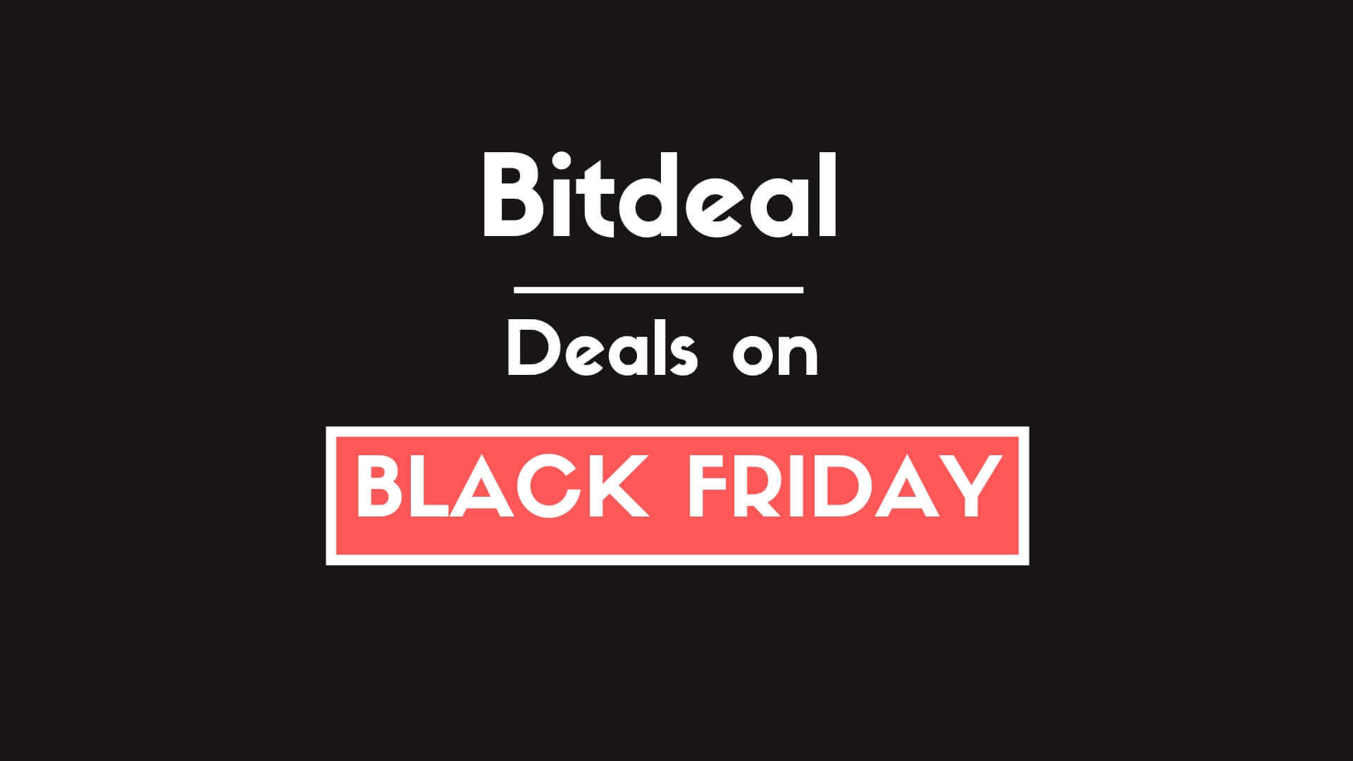 Bitdeal's Lightning Deals on Black Friday Sale