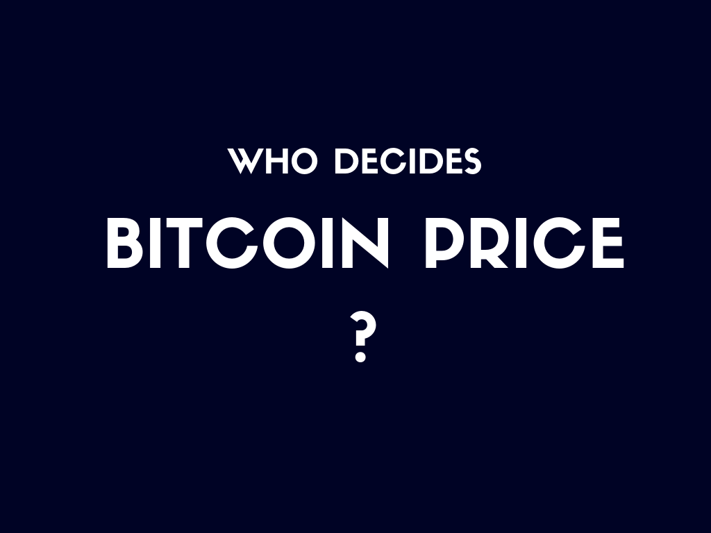 Who decides bitcoin price: Revealing the Truth behind the Myth