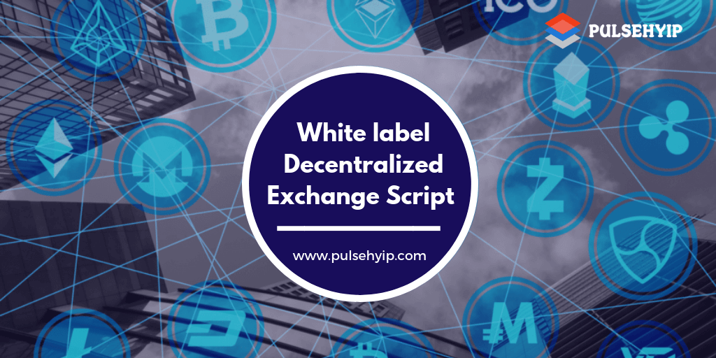 Improve your Bitcoin Exchange with a white label Decentralized Exchange Script that amplifies its usage