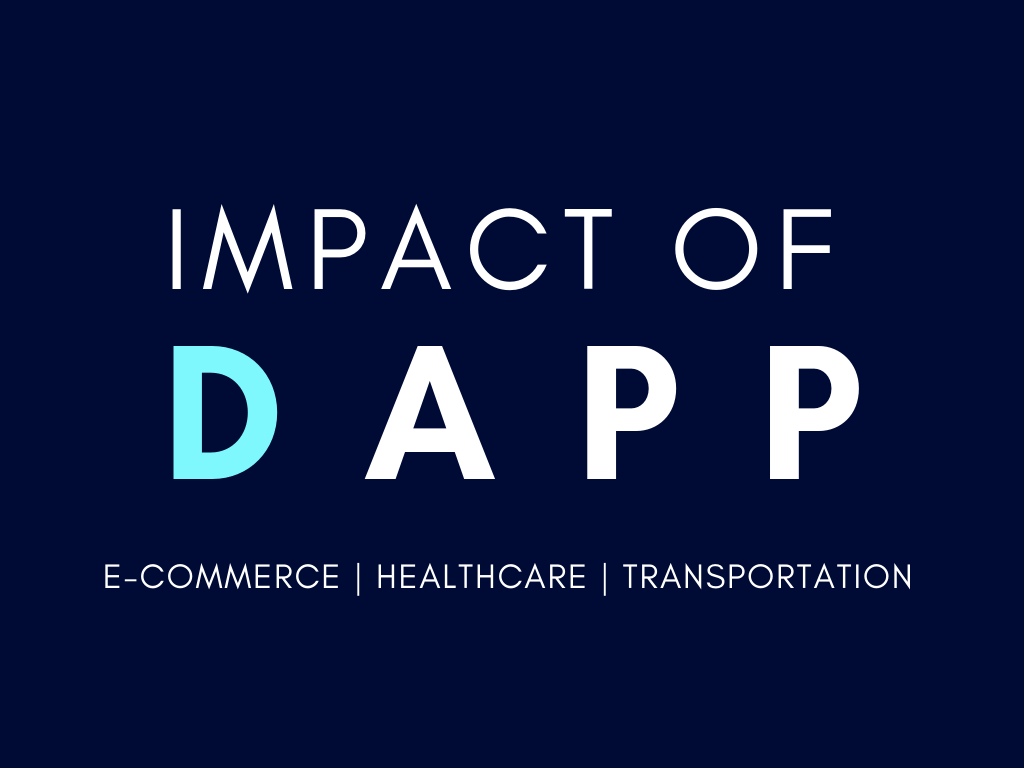 Impacts of Dapp on 3 Major Industries : E-commerce, Transportation, Healthcare