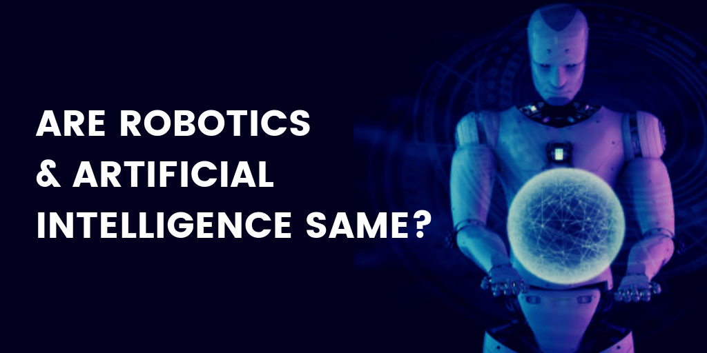Are Robotics and Artificial Intelligence Same?