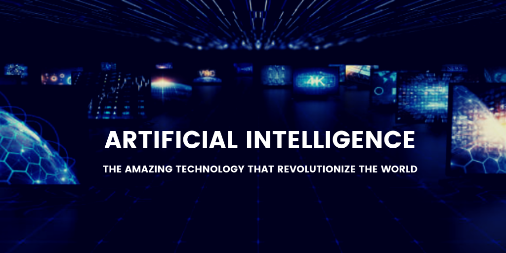 Artificial Intelligence- The Amazing Technology that Revolutionize the World