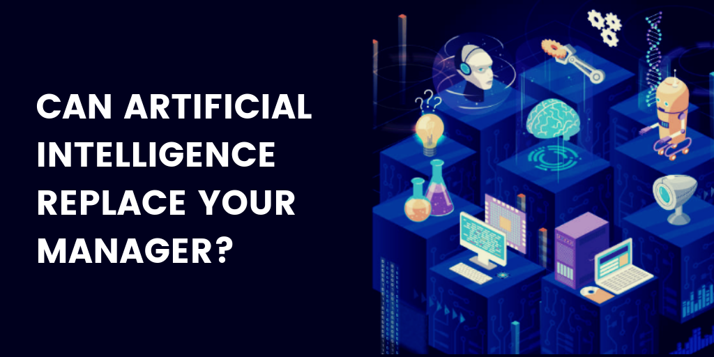 Can Artificial Intelligence Replace Your Manager?