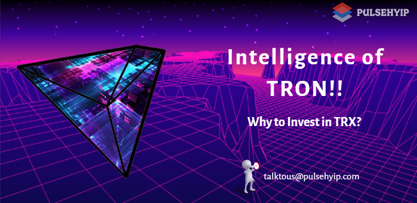 Intelligence of TRON!! Why to Invest in TRON - TRX: Top Reasons