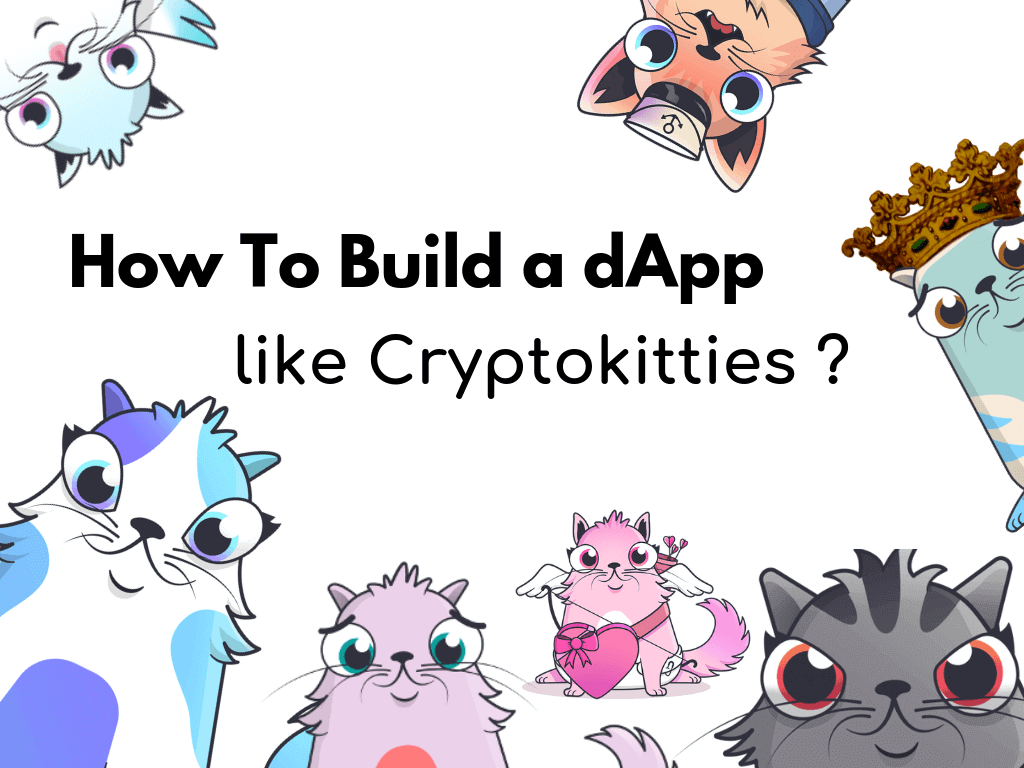 How to Build a Dapp Like Cryptokitties ?