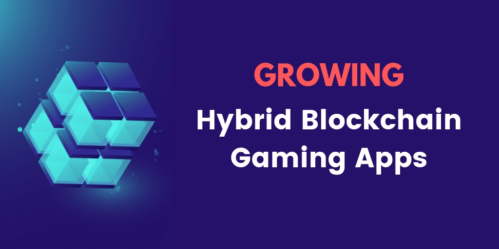 Relatively Growing Hybrid Blockchain Gaming Apps