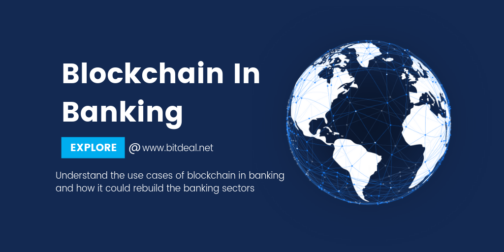 How Blockchain Technology helps in Rebuilding the Banking Sectors ?