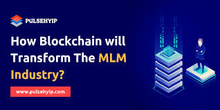 How Blockchain Will Transform The MLM Industry? - Pulsehyip