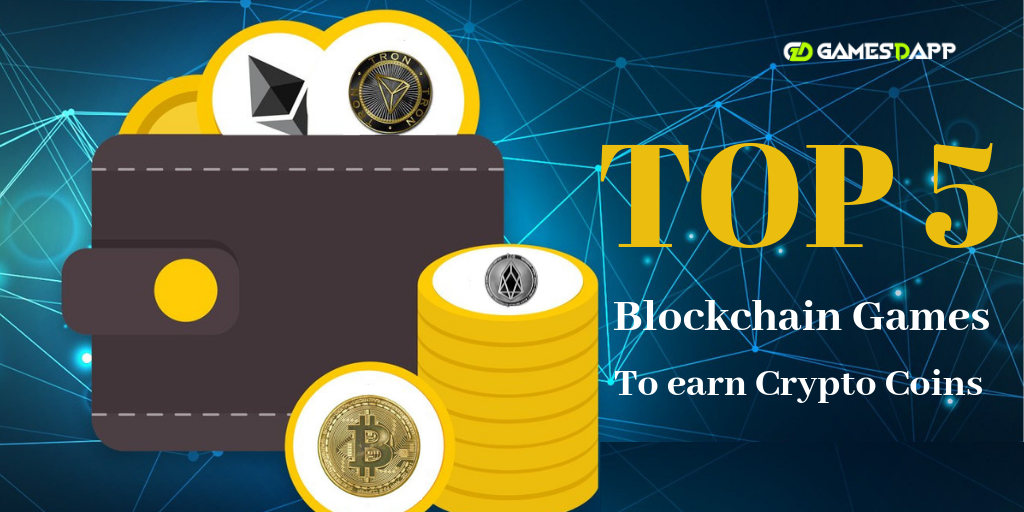 Top 5 blockchain games to earn crypto currencies