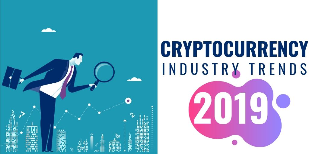 Cryptocurrency Industry Trends 2019