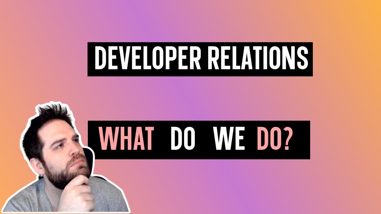 https://res.cloudinary.com/dub20ptvt/image/upload/v1628202034/Dev_Rel_What_do_we_do_zgjkqq.png