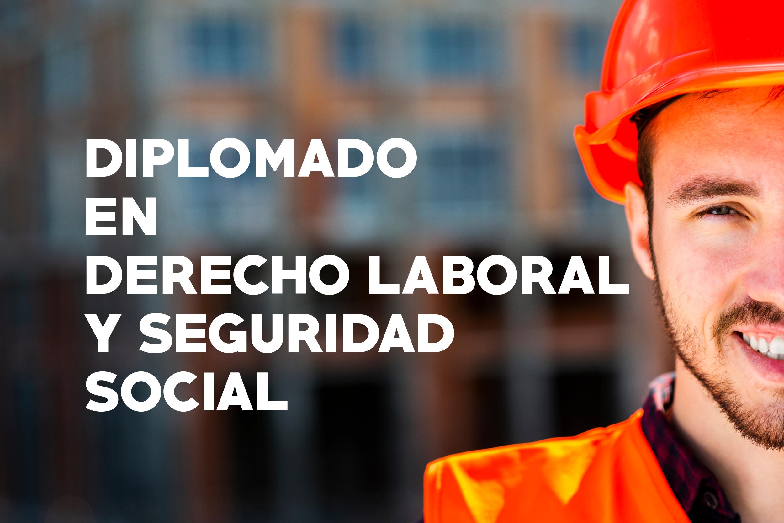 DIPLOMADO EN DERECHO LABORAL Y SEGURIDAD SOCIAL