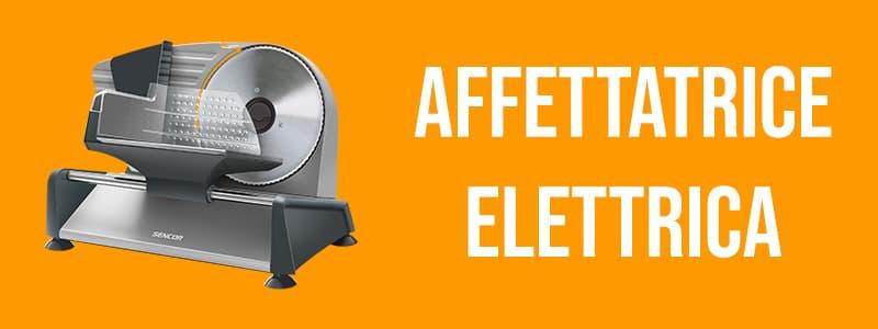 Migliori affettatrici elettriche