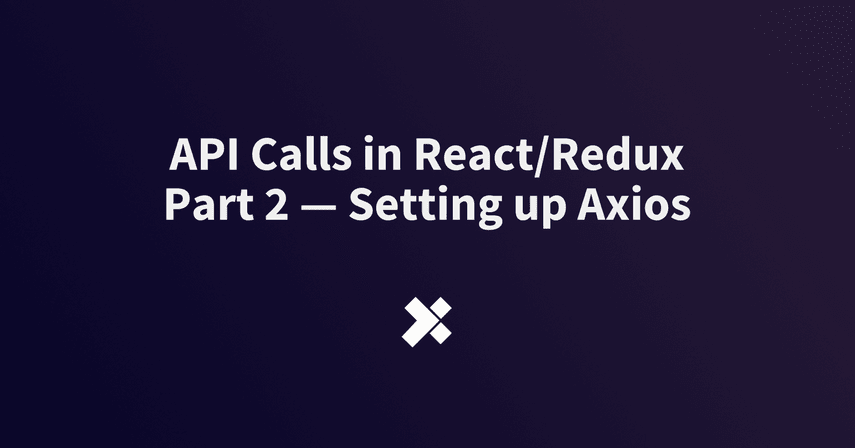 API Calls in React/Redux Part 2 — Setting up Axios