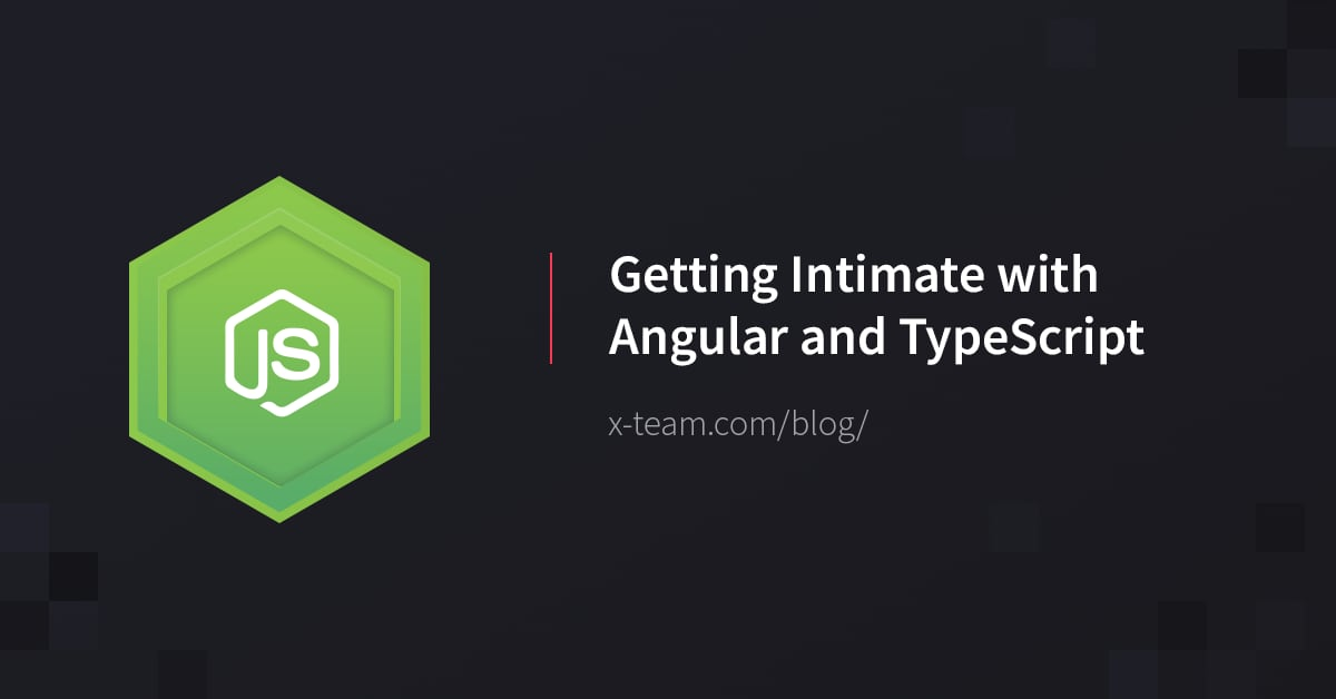 Getting Intimate with Angular and TypeScript