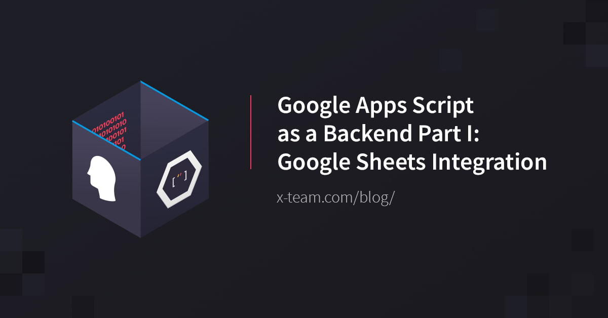 Google Apps Script as a Backend Part I: Google Sheets Integration