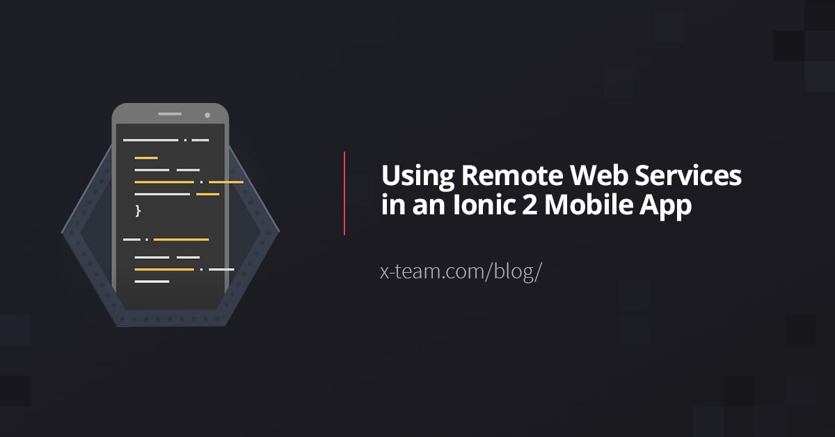 Using Remote Web Services in an Ionic 2 Mobile App