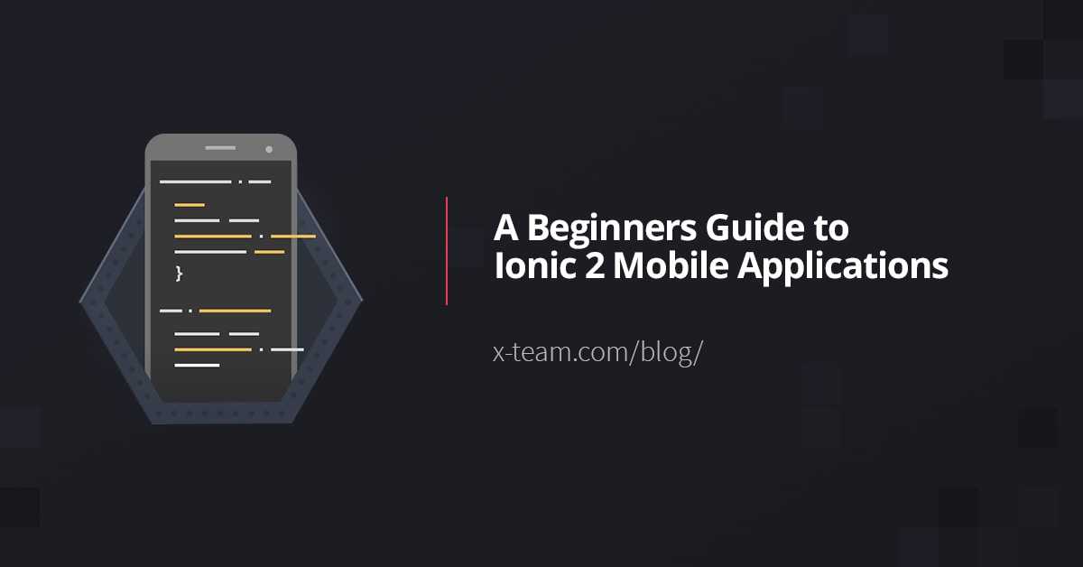 A Beginners Guide To Ionic 2 Mobile Applications