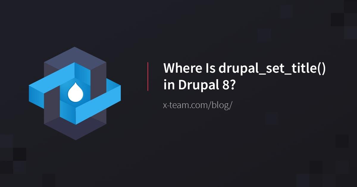 Where Is drupal_set_title() in Drupal 8?