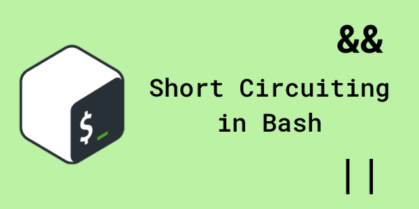 Cover image for Short Circuiting in Bash