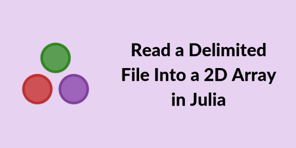 Cover image for Read a Delimited File Into a 2D Array in Julia
