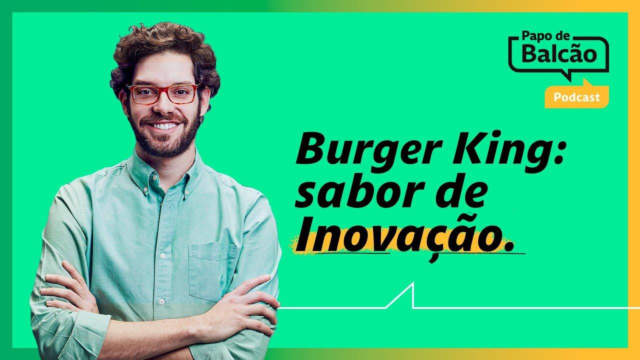 Como inovar na comunicação de marca?   Burger King Brasil